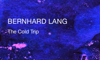Bernhard Lang: The Cold Trip