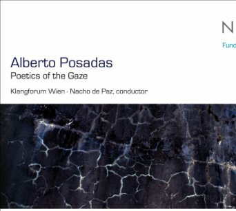 Alberto Posadas: Poetics of the Gaze