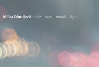 Milica Djordjević: rocks – stars – metals – light